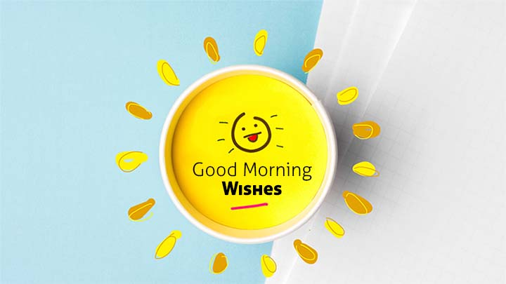 good morning wishes for your special one, friends, boyfriend, girlfriend, colleague, boss, or someone in the family members and also social media